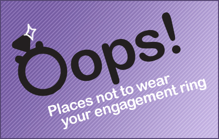 OopsPlaces Not to Wear Your Engagement Ring