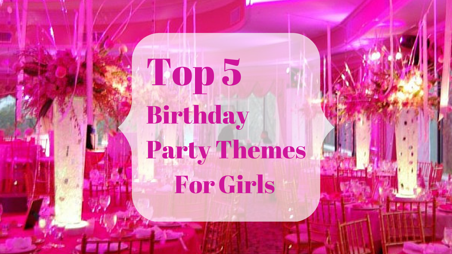 Top 5 Birthday Party Themes For Girls If