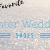 Our Favorite Winter Wedding Shoes