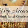 Harp Accents: Music for All Occasions