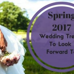 Spring 2017 Wedding Trends To Look Forward To!
