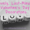 Lovely Last-Minute Valentine's Day Decorations!