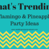 What's Trending: Flamingo and Pineapple Parties