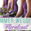 Summer Wedding Floralcast