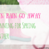 Rain Rain Go Away: Planning for Spring Weather