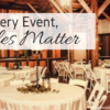 For Every Event, Tables Matter
