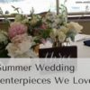 5 Summer Wedding Centerpieces We Love
