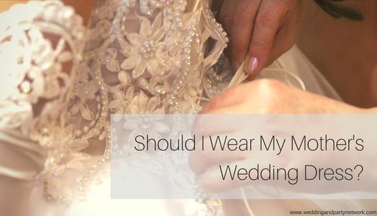 Should I Wear My Mother's Wedding Dress?