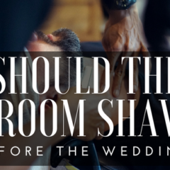 Should the Groom Shave Before the Wedding?