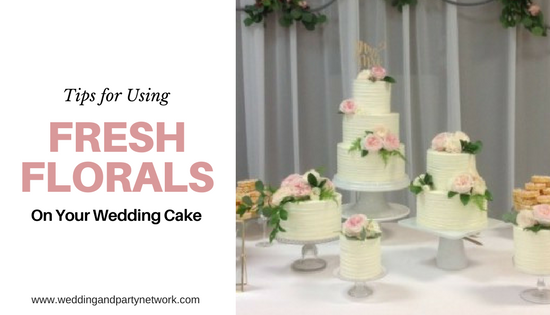 Tips for Using Fresh Florals on Your Wedding Cake