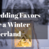 10 Wedding Favors Fit for a Winter Wonderland