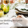 Food for Your Wedding Reception That Doesn't Suck