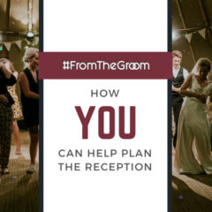 #FromTheGroom – How You Can Help Plan the Reception