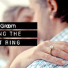 #FromTheGroom – Choosing the Perfect Ring