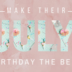 Make Their July Birthday the Best