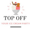 Top Off Your Ice Cream Party