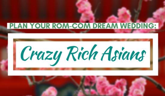 Plan Your Rom-Com Dream Wedding: Crazy Rich Asians