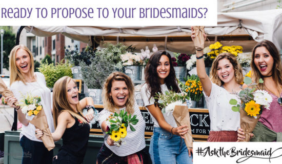 #AskTheBridesmaid – Ready to Propose to Your Bridesmaids?