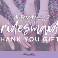 #AskTheBridesmaid – Bridesmaids' Thank You Gifts