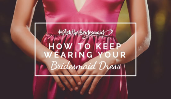 #AskTheBridesmaid – How to Keep Wearing Your Bridesmaid Dress