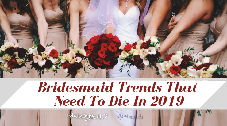 Bridesmaid Trends That Need To Die In 2019