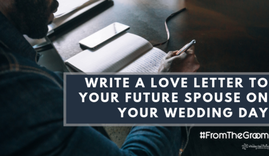 Write a Love Letter to Your Future Spouse on Your Wedding Day
