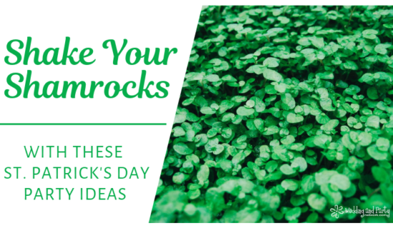 Shake Your Shamrock's With These St. Patrick's Day Party Ideas