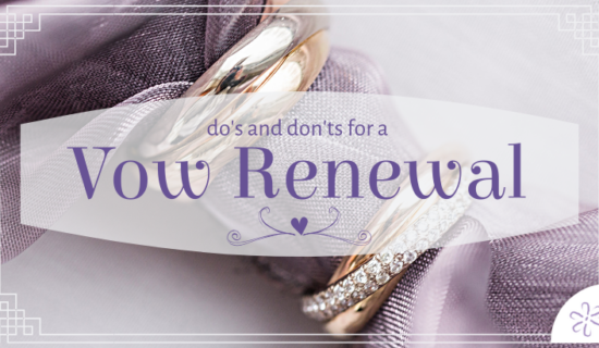 Do's and Don'ts for a Vow Renewal