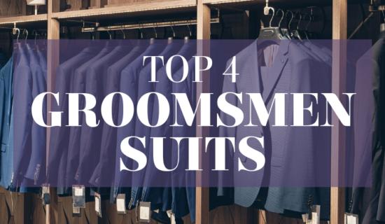 Top 4 Groomsmen Suits