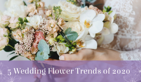 5 Wedding Flower Trends of 2020