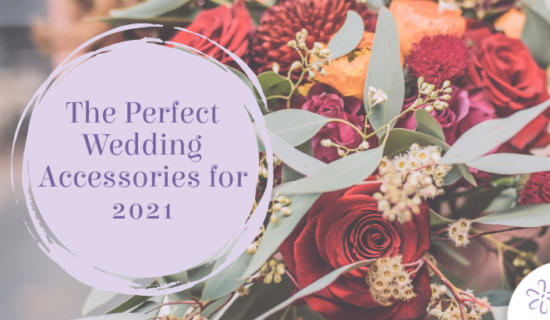 The Perfect Wedding Accessories for 2021