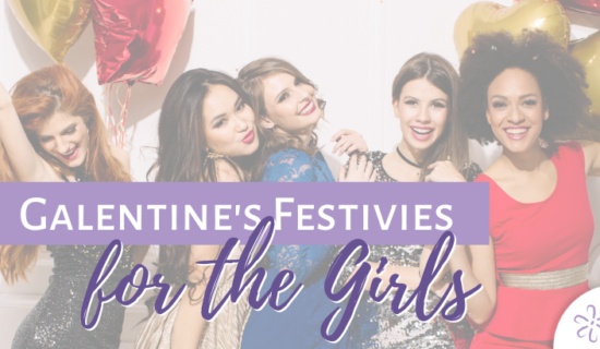 Galentine's Festivities for the Girls