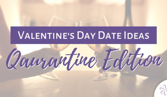 Valentine's Day Date Ideas – Quarantine Edition