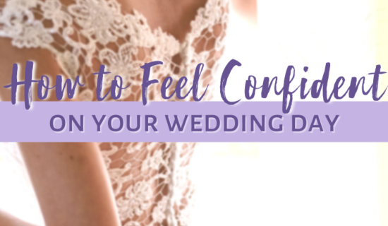 How to Feel Confident on Your Wedding Day